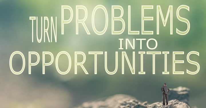 Inside of Every Problem Lies an Opportunity