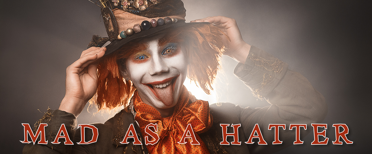 Mad As A Hatter!